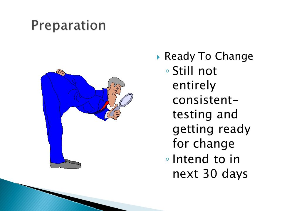  Ready To Change ◦ Still not entirely consistent- testing and getting ready for change ◦ Intend to in next 30 days