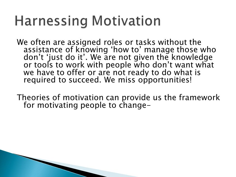 We often are assigned roles or tasks without the assistance of knowing 'how to' manage those who don't 'just do it'.