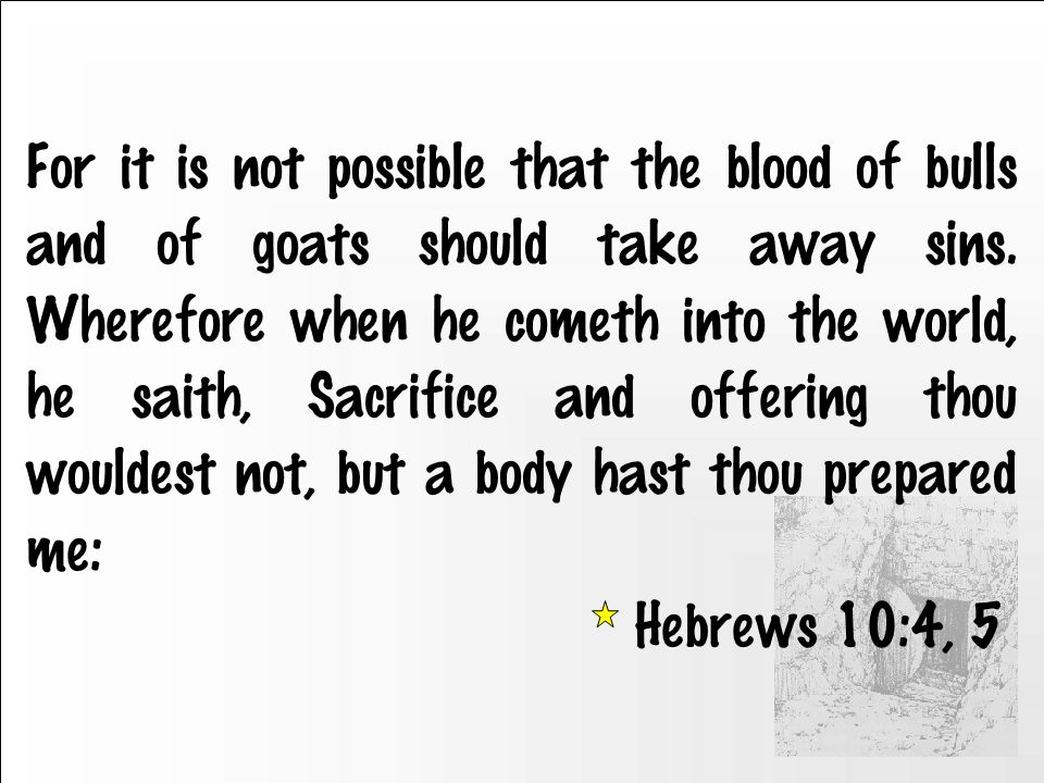 For it is not possible that the blood of bulls and of goats should take away sins.