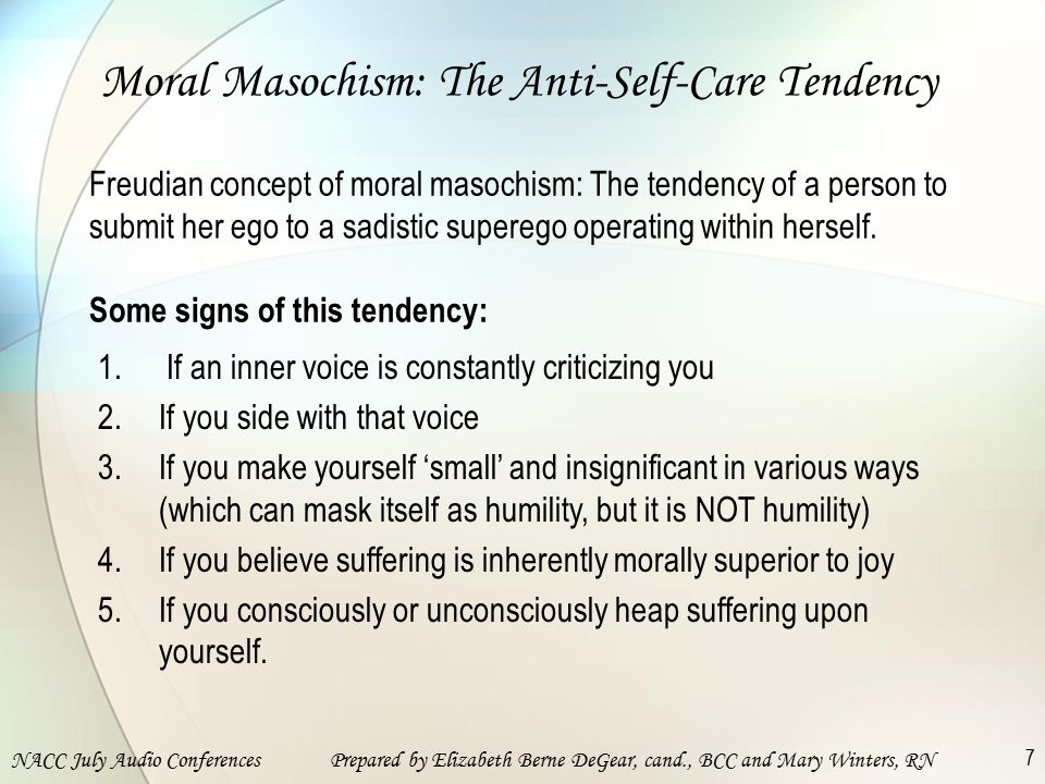 NACC July Audio ConferencesPrepared by Elizabeth Berne DeGear, cand., BCC and Mary Winters, RN 7 Moral Masochism: The Anti-Self-Care Tendency 1.