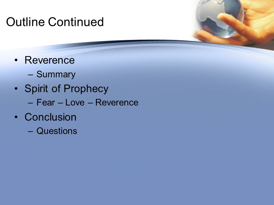 Outline Continued Reverence –Summary Spirit of Prophecy –Fear – Love – Reverence Conclusion –Questions