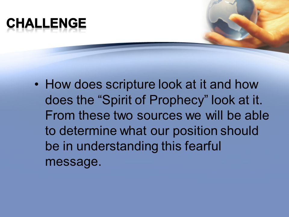 "How does scripture look at it and how does the ""Spirit of Prophecy"" look at it. From these two sources we will be able to determine what our position"