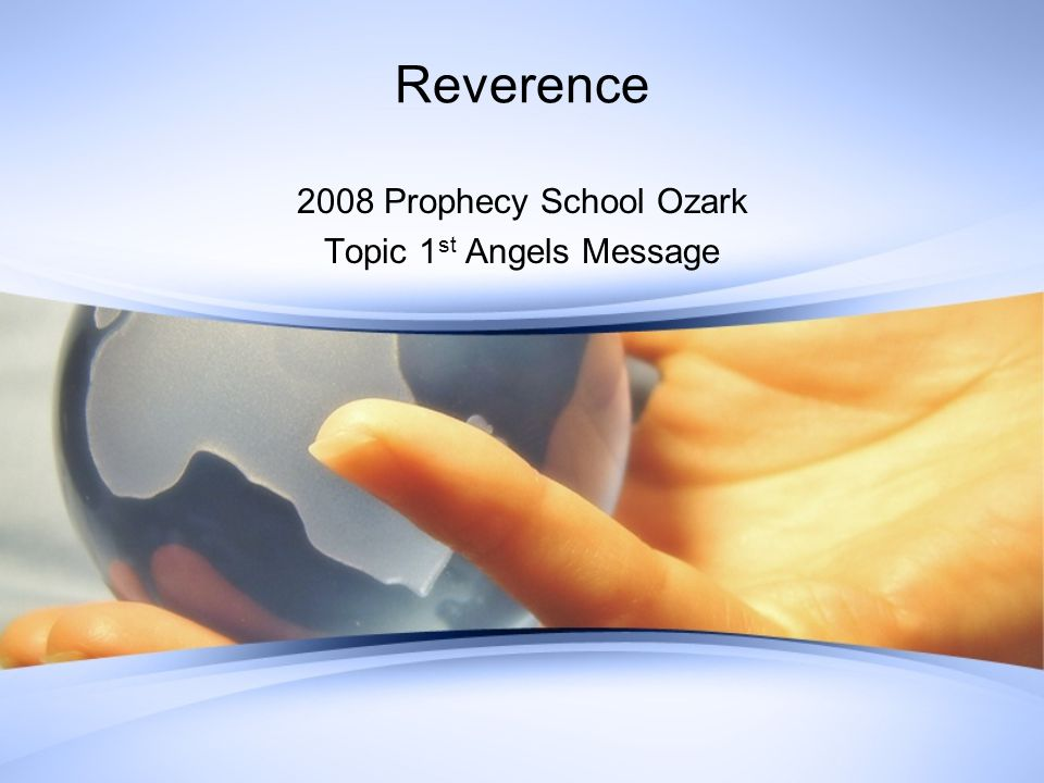Reverence 2008 Prophecy School Ozark Topic 1 st Angels Message