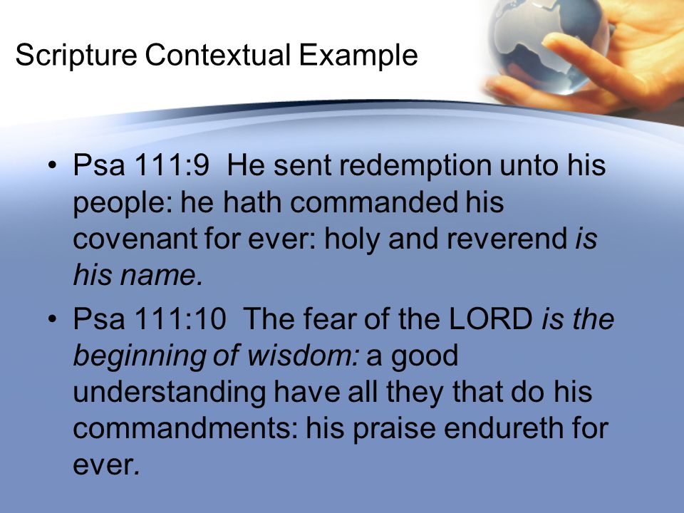 Scripture Contextual Example Psa 111:9 He sent redemption unto his people: he hath commanded his covenant for ever: holy and reverend is his name. Psa