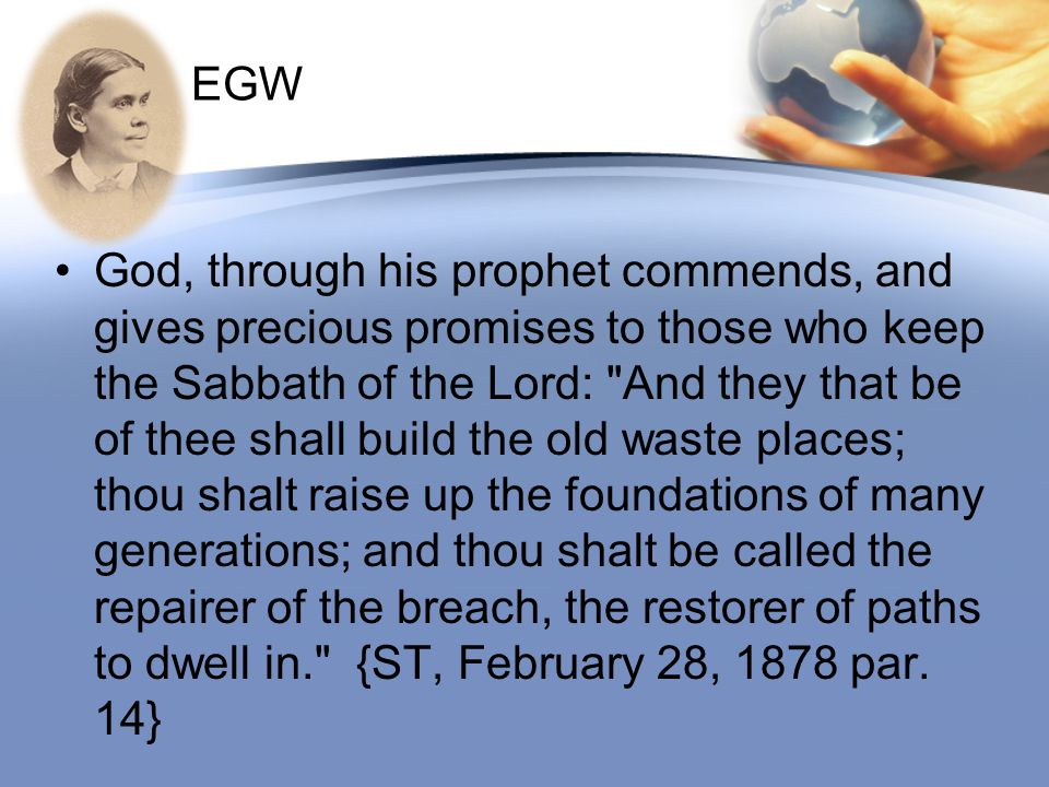 EGW God, through his prophet commends, and gives precious promises to those who keep the Sabbath of the Lord: