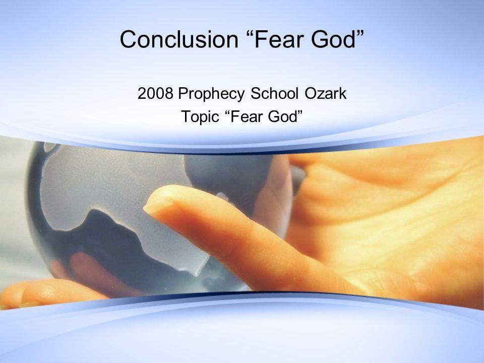 Conclusion Fear God 2008 Prophecy School Ozark Topic Fear God