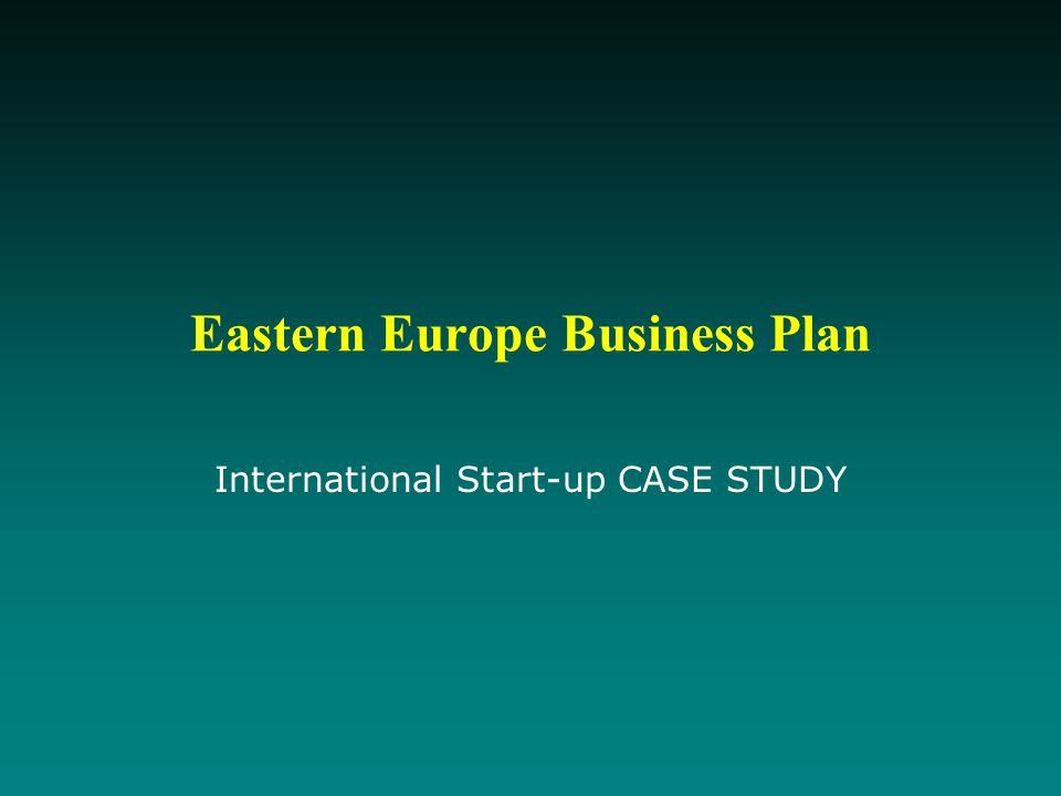 Eastern Europe Business Plan International Start-up CASE STUDY