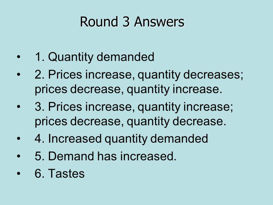 1. Quantity demanded 2. Prices increase, quantity decreases; prices decrease, quantity increase.