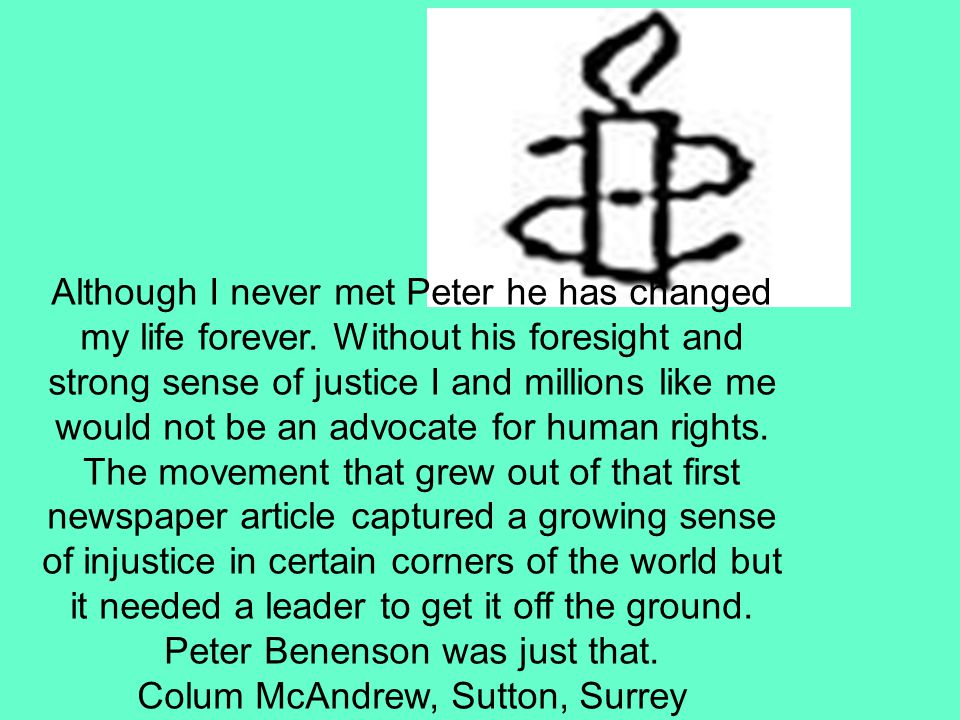 Although I never met Peter he has changed my life forever.