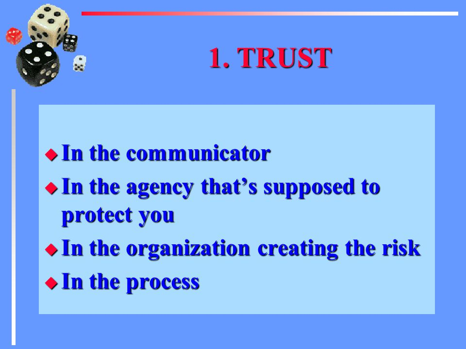 1. TRUST (More Afraid) u Anything connected with industry u Communications from politicians u A decision making process that's closed (Less Afraid) u