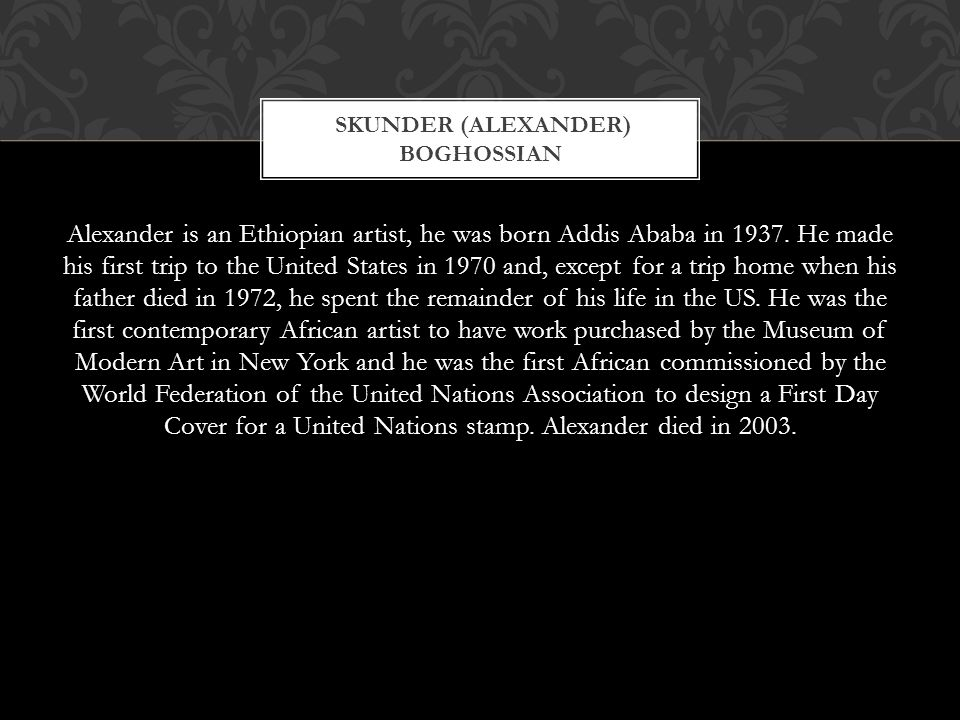 Alexander is an Ethiopian artist, he was born Addis Ababa in 1937. He made his first trip to the United States in 1970 and, except for a trip home whe