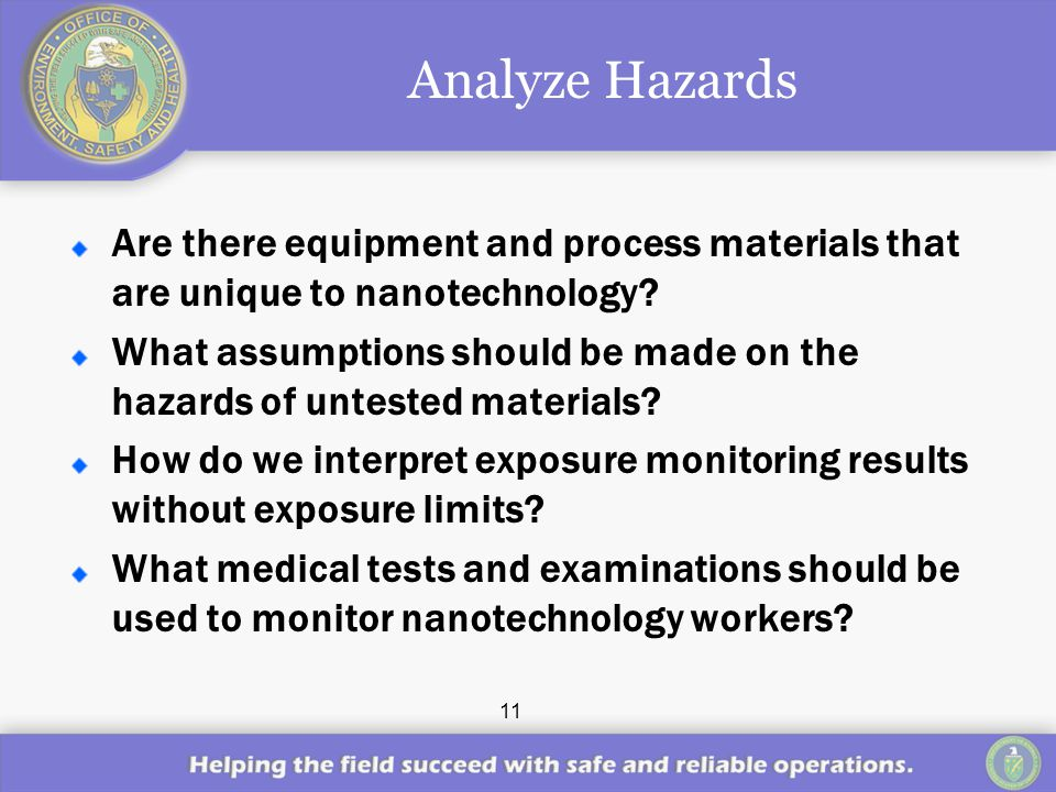 11 Analyze Hazards Are there equipment and process materials that are unique to nanotechnology.