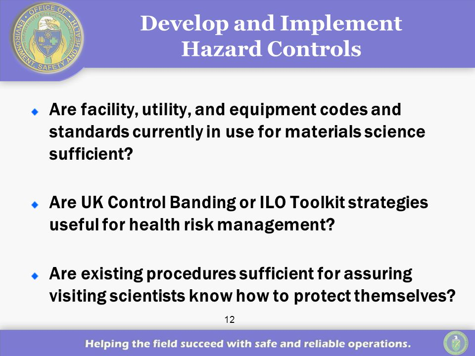12 Develop and Implement Hazard Controls Are facility, utility, and equipment codes and standards currently in use for materials science sufficient.