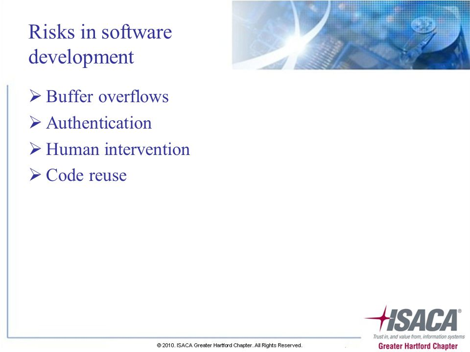 Risks in software development  Buffer overflows  Authentication  Human intervention  Code reuse