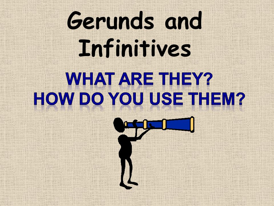 Gerunds and Infinitives