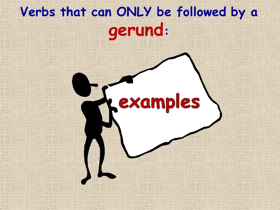 Verbs that can ONLY be followed by a gerund :