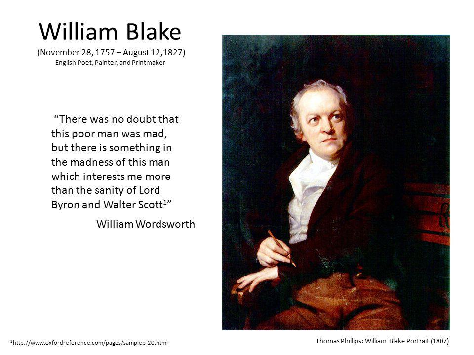 "William Blake (November 28, 1757 – August 12,1827) English Poet, Painter, and Printmaker Thomas Phillips: William Blake Portrait (1807) ""There was no"