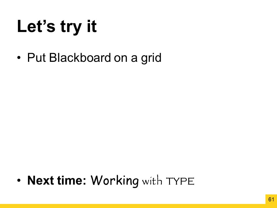 Let's try it Put Blackboard on a grid Next time: Working with type 61