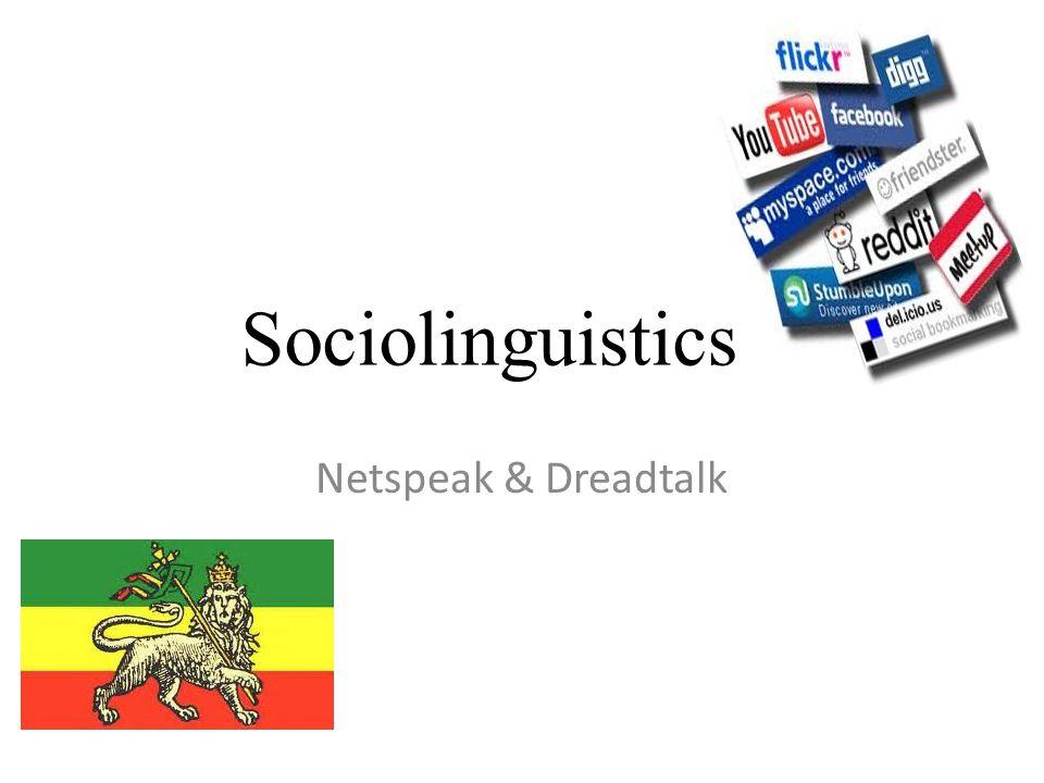 Sociolinguistics Netspeak & Dreadtalk