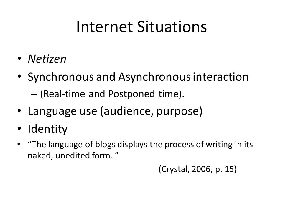 Internet Situations Netizen Synchronous and Asynchronous interaction – (Real-time and Postponed time).