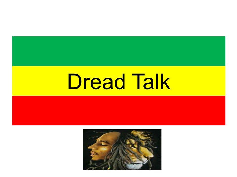 Dread Talk _________________________________ Philosophy influences language.