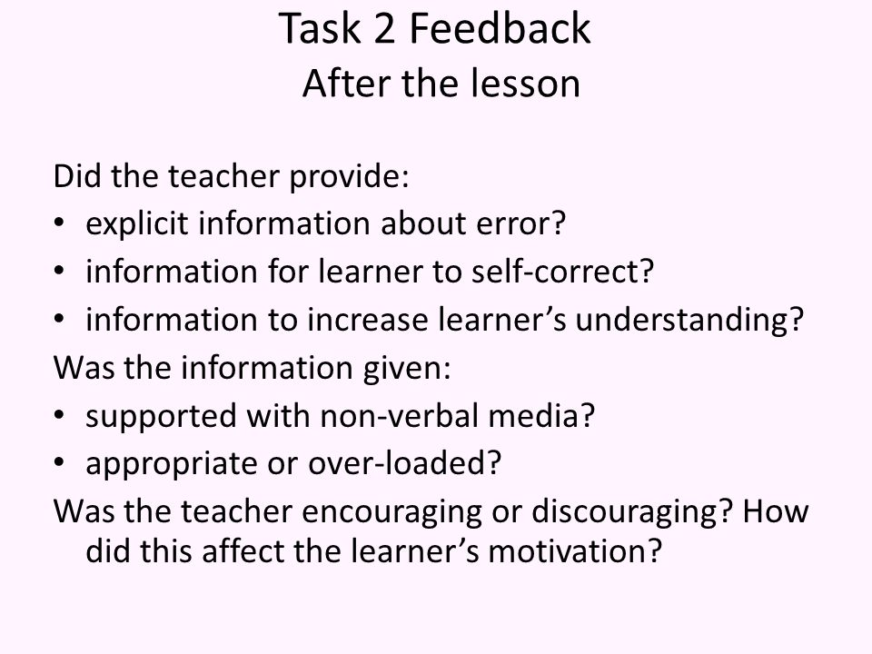 Task 2 Feedback After the lesson Did the teacher provide: explicit information about error.