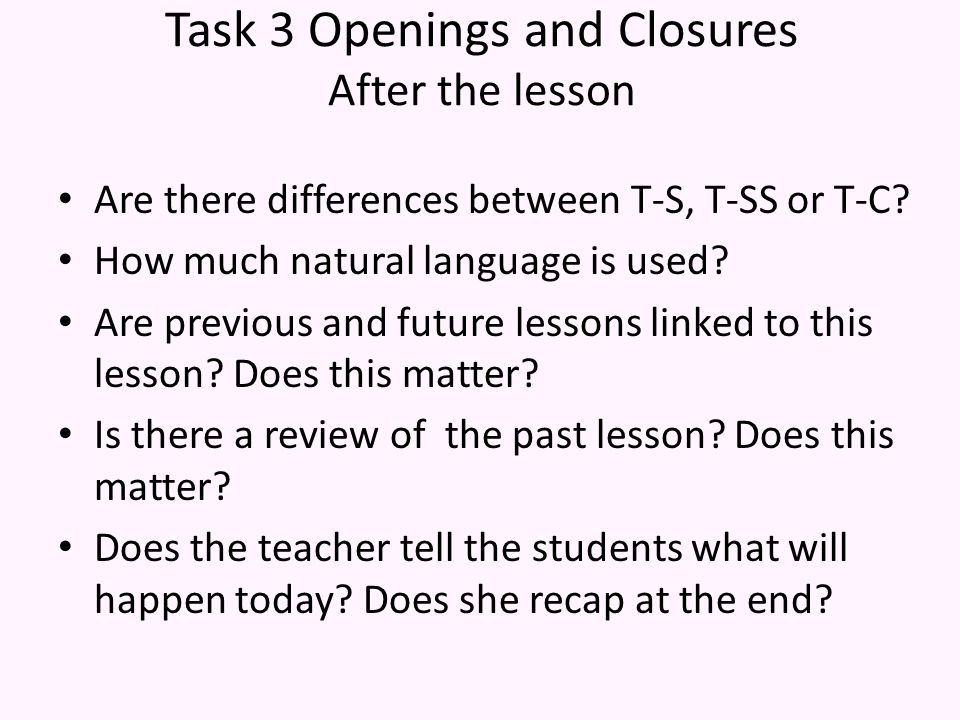 Task 3 Openings and Closures After the lesson Are there differences between T-S, T-SS or T-C.