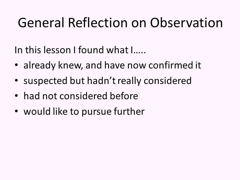 General Reflection on Observation In this lesson I found what I…..
