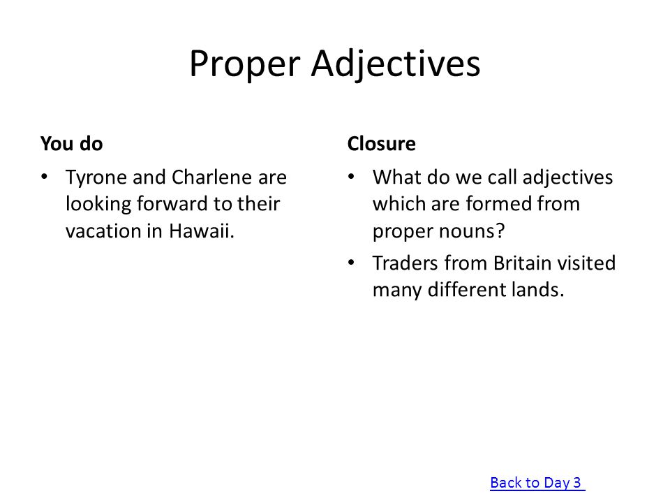 Proper Adjectives You do Tyrone and Charlene are looking forward to their vacation in Hawaii. Closure What do we call adjectives which are formed from