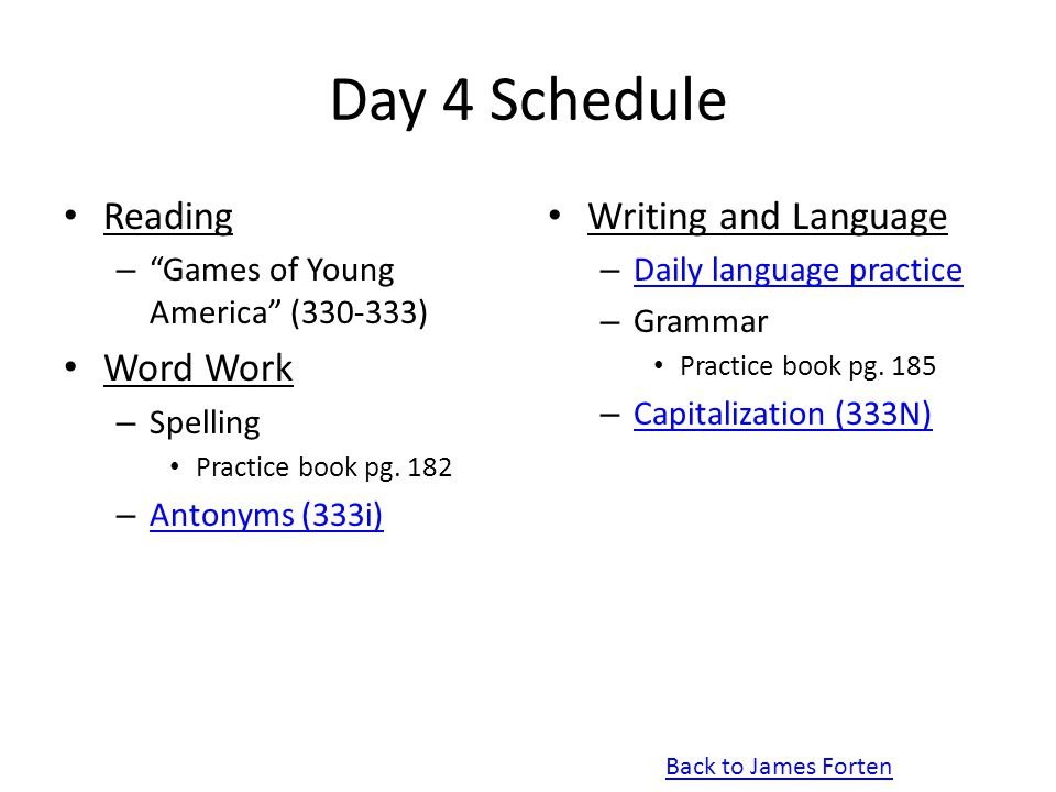 """Day 4 Schedule Reading – """"Games of Young America"""" (330-333) Word Work – Spelling Practice book pg. 182 – Antonyms (333i) Antonyms (333i) Writing and L"""
