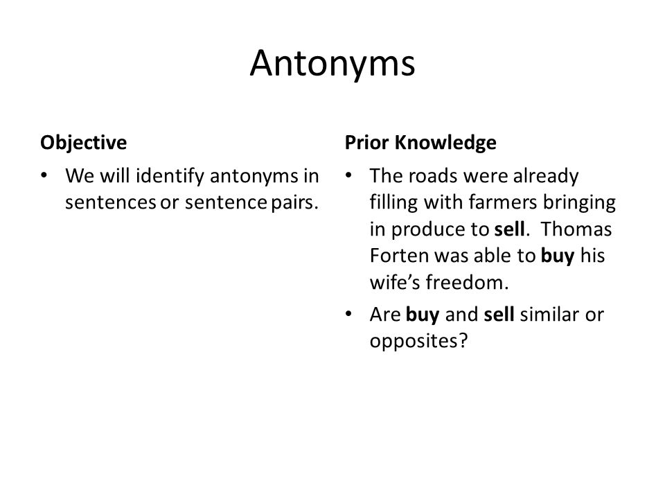 Antonyms Objective We will identify antonyms in sentences or sentence pairs. Prior Knowledge The roads were already filling with farmers bringing in p