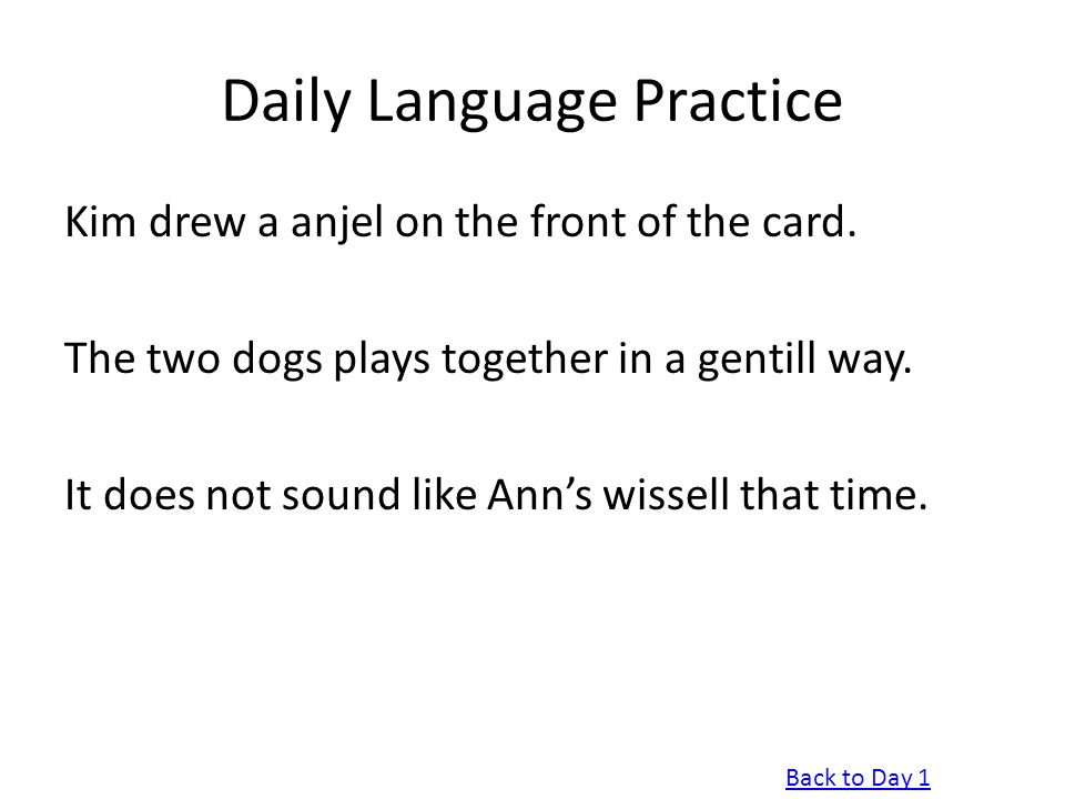 Daily Language Practice Kim drew a anjel on the front of the card. The two dogs plays together in a gentill way. It does not sound like Ann's wissell