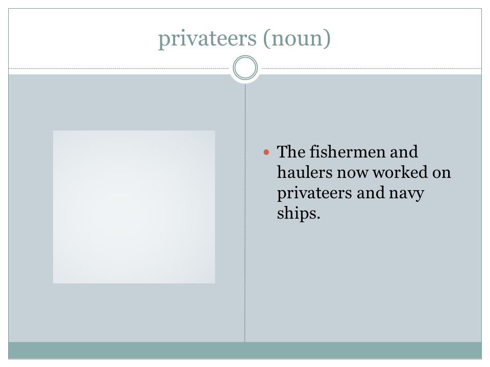 privateers (noun) The fishermen and haulers now worked on privateers and navy ships.