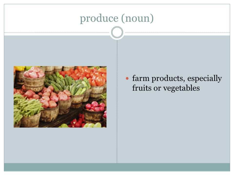 produce (noun) farm products, especially fruits or vegetables