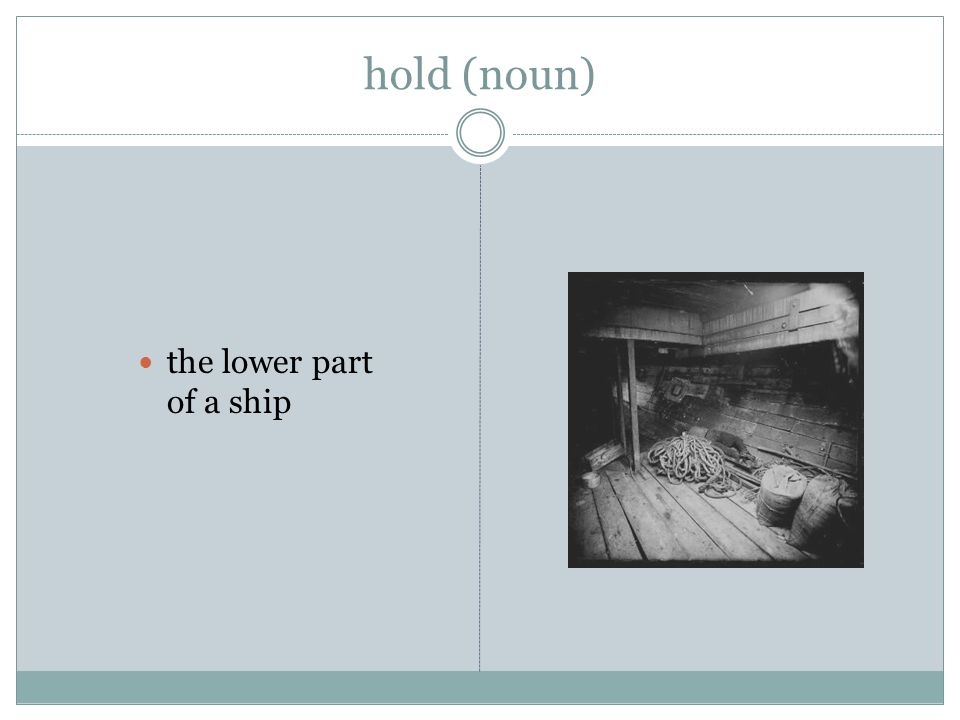 hold (noun) the lower part of a ship