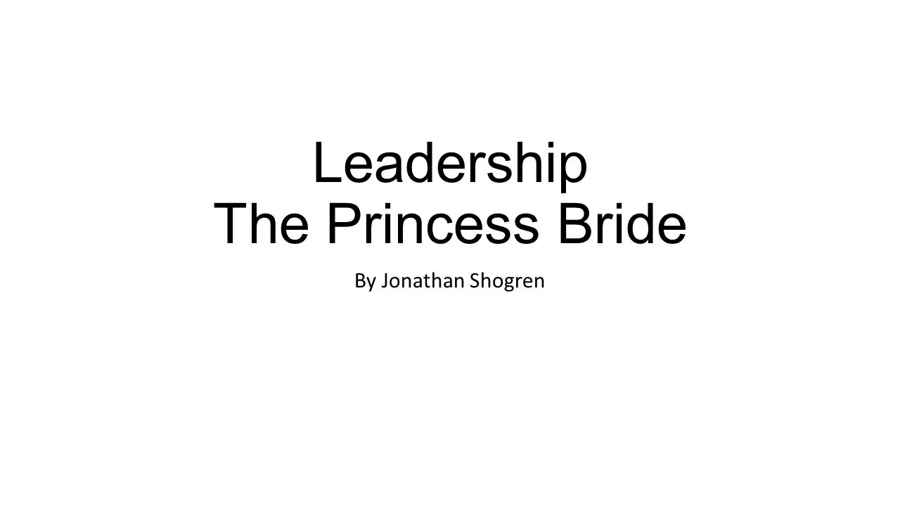 Leadership The Princess Bride By Jonathan Shogren