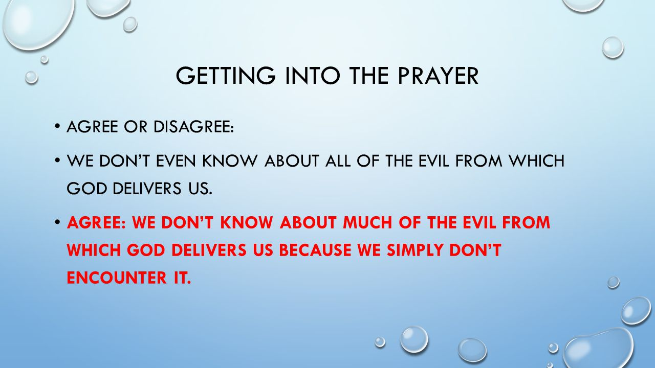 GETTING INTO THE PRAYER AGREE OR DISAGREE: WE DON'T EVEN KNOW ABOUT ALL OF THE EVIL FROM WHICH GOD DELIVERS US.