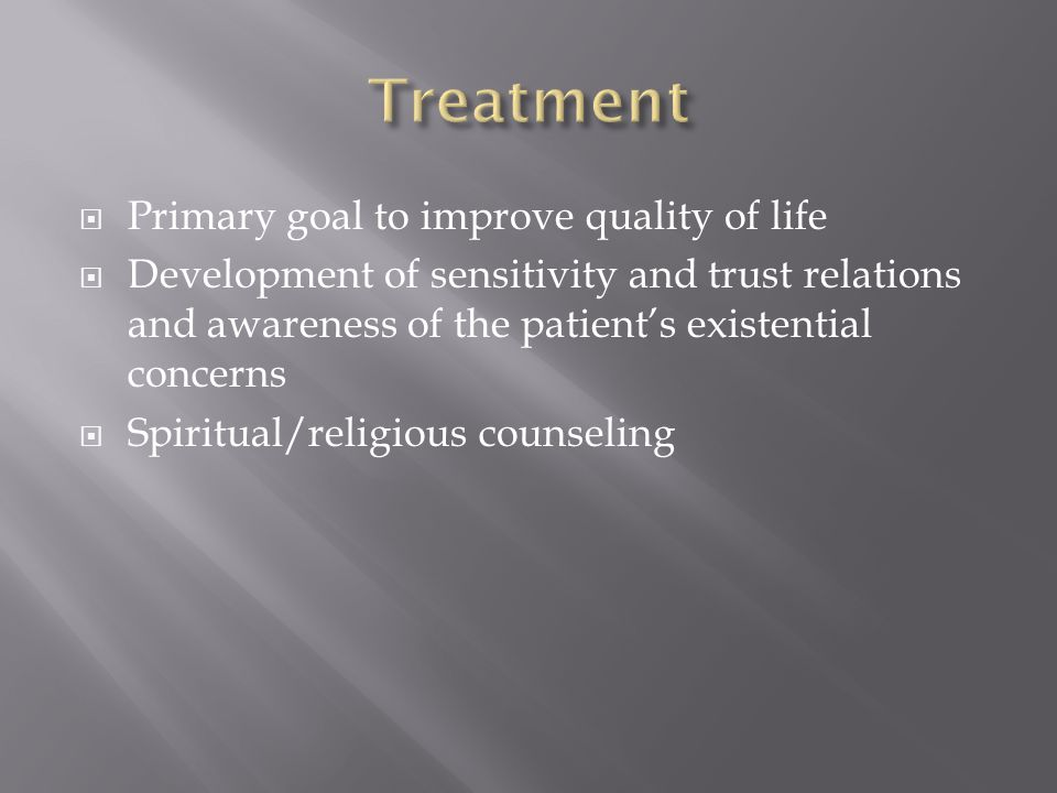  Primary goal to improve quality of life  Development of sensitivity and trust relations and awareness of the patient's existential concerns  Spiritual/religious counseling