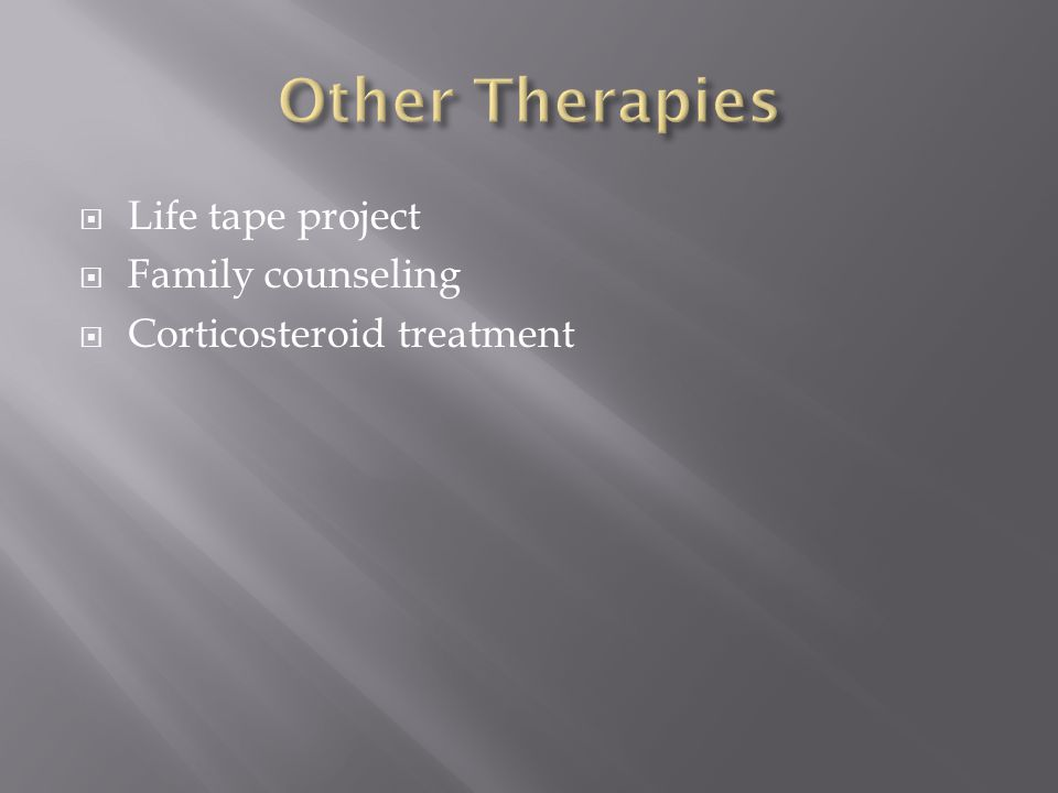  Life tape project  Family counseling  Corticosteroid treatment