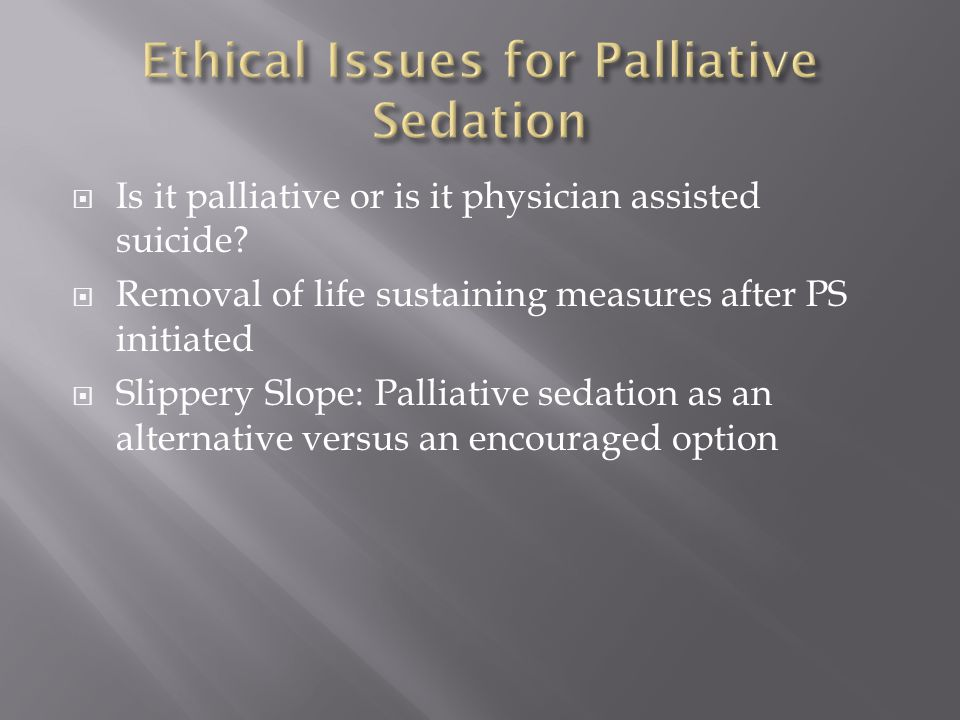  Is it palliative or is it physician assisted suicide.
