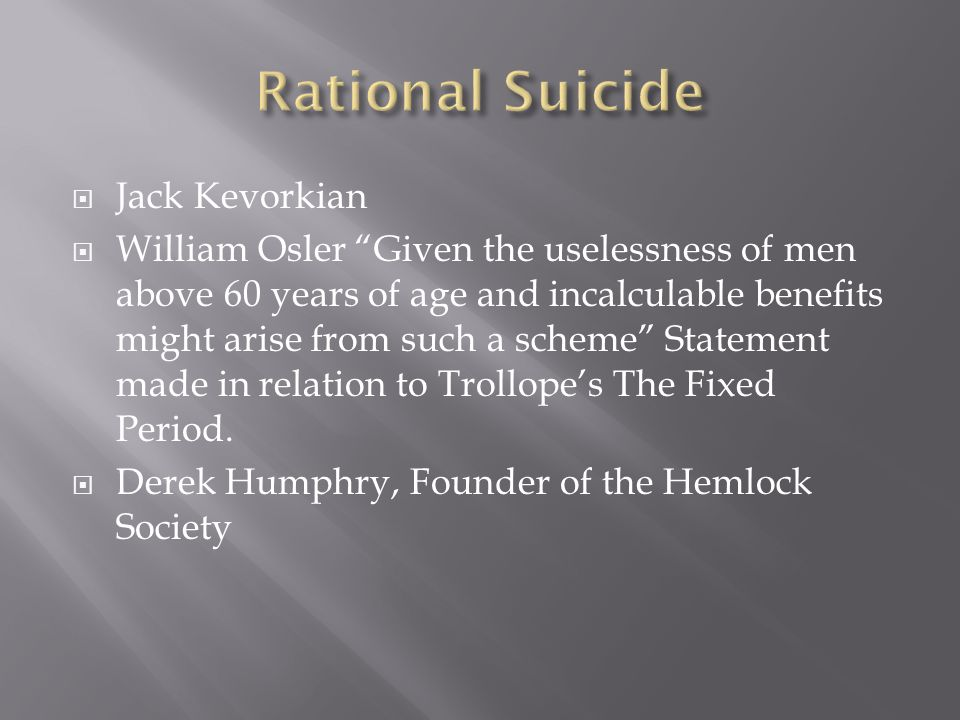  Jack Kevorkian  William Osler Given the uselessness of men above 60 years of age and incalculable benefits might arise from such a scheme Statement made in relation to Trollope's The Fixed Period.