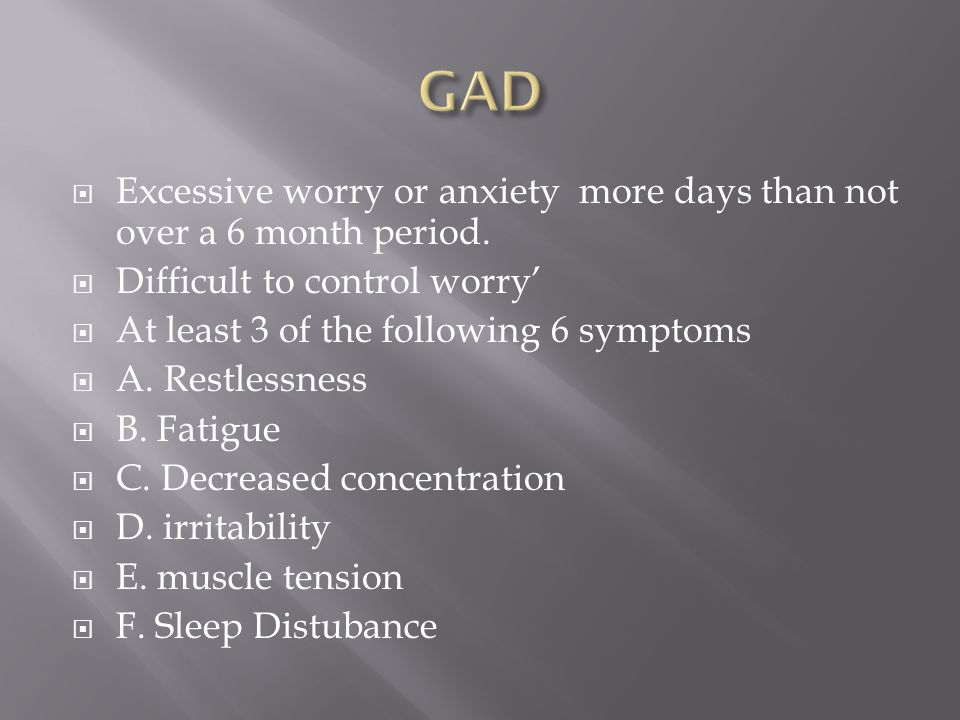 Excessive worry or anxiety more days than not over a 6 month period.