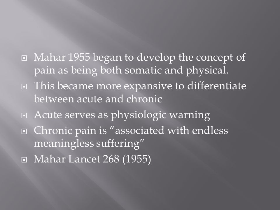  Mahar 1955 began to develop the concept of pain as being both somatic and physical.
