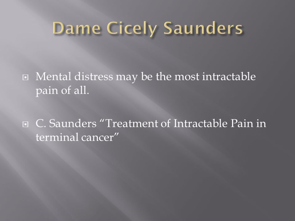 Mental distress may be the most intractable pain of all.