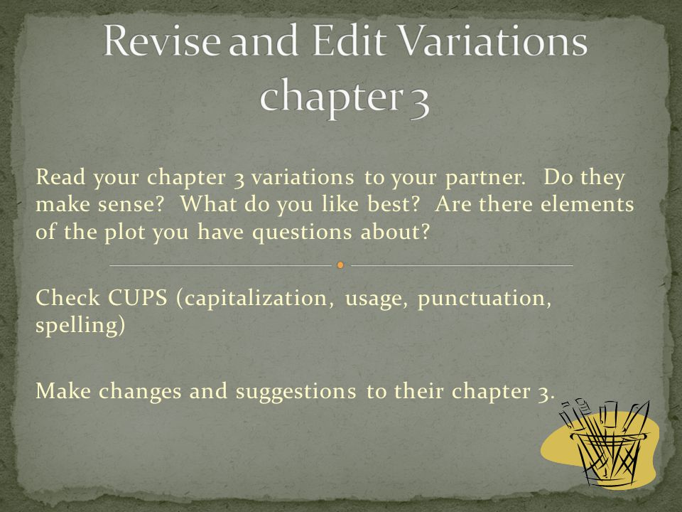 Read your chapter 3 variations to your partner. Do they make sense.