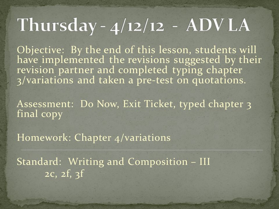 Objective: By the end of this lesson, students will have implemented the revisions suggested by their revision partner and completed typing chapter 3/variations and taken a pre-test on quotations.
