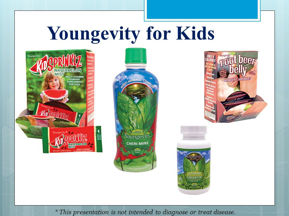 Youngevity for Kids * This presentation is not intended to diagnose or treat disease.