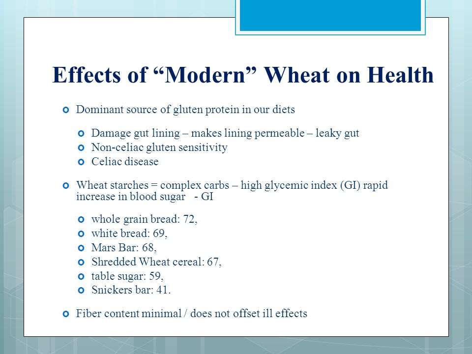 "Effects of ""Modern"" Wheat on Health  Dominant source of gluten protein in our diets  Damage gut lining – makes lining permeable – leaky gut  Non-ce"