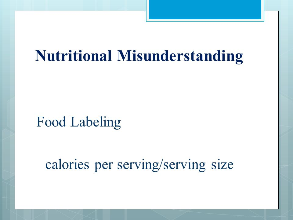 Nutritional Misunderstanding Food Labeling calories per serving/serving size