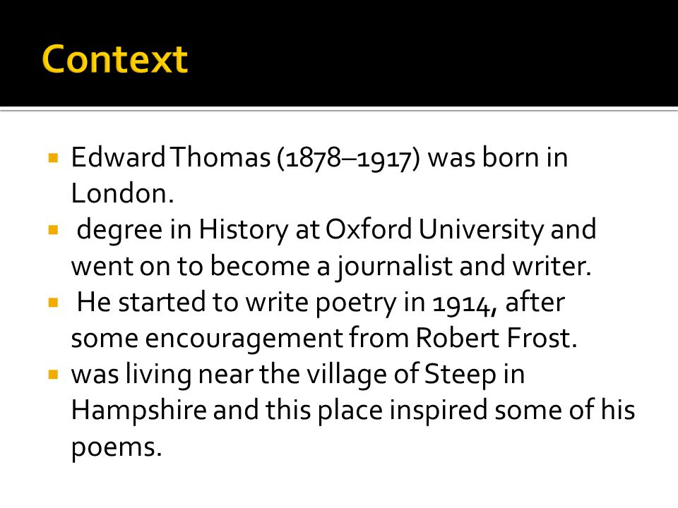  Edward Thomas (1878–1917) was born in London.